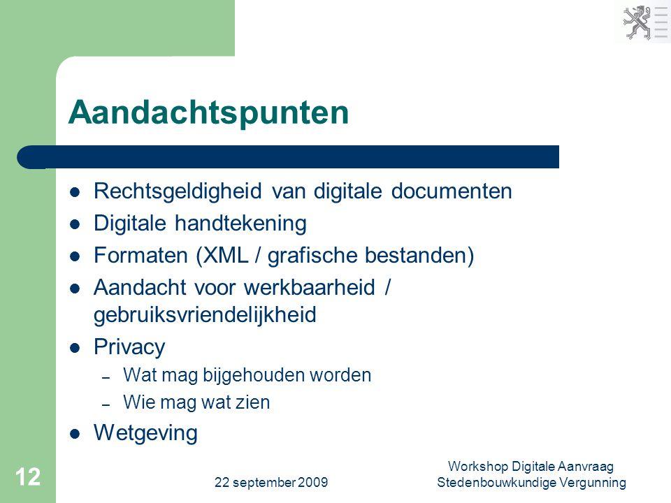 22 september 2009 Workshop Digitale Aanvraag Stedenbouwkundige Vergunning 12 Aandachtspunten  Rechtsgeldigheid van digitale documenten  Digitale han