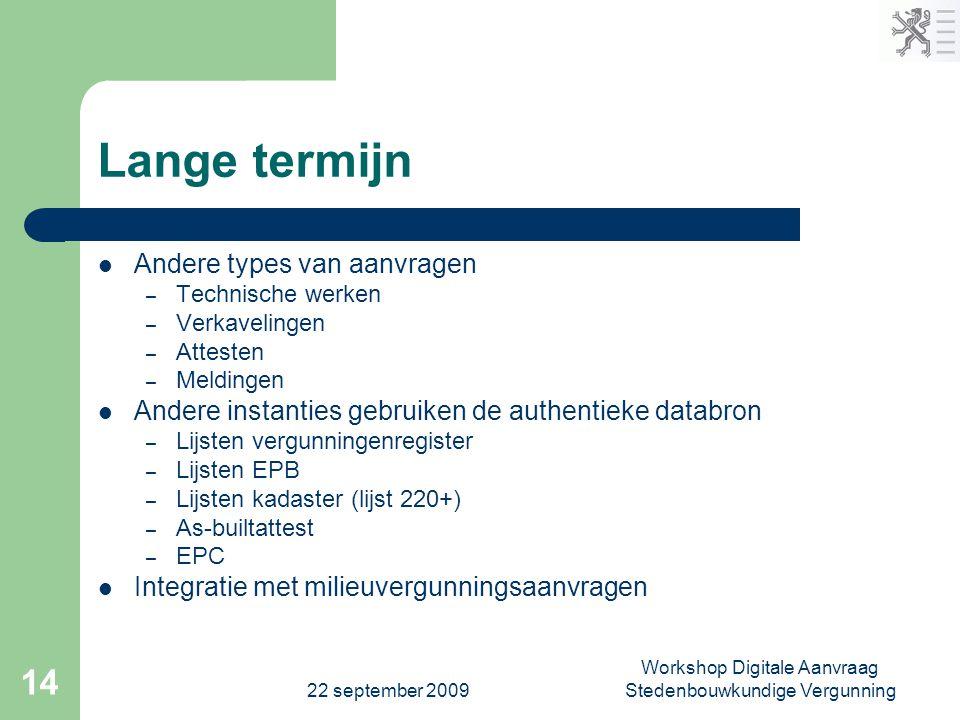 22 september 2009 Workshop Digitale Aanvraag Stedenbouwkundige Vergunning 14 Lange termijn  Andere types van aanvragen – Technische werken – Verkavel