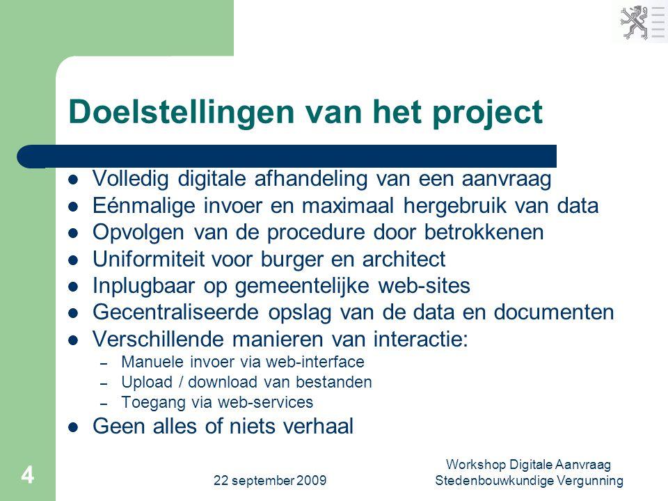 22 september 2009 Workshop Digitale Aanvraag Stedenbouwkundige Vergunning 4 Doelstellingen van het project  Volledig digitale afhandeling van een aan
