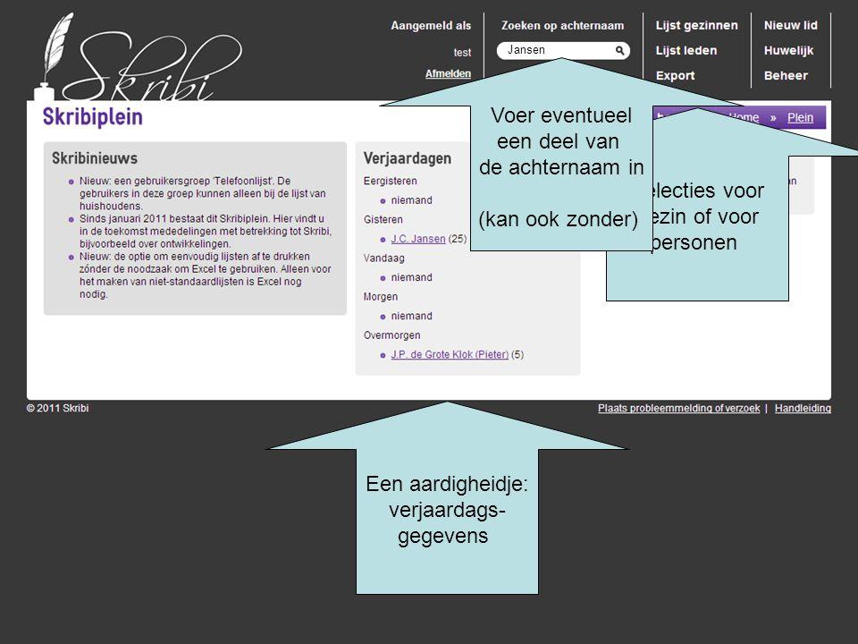 Een aardigheidje: verjaardags- gegevens Selecties voor gezin of voor personen Jansen Voer eventueel een deel van de achternaam in (kan ook zonder)