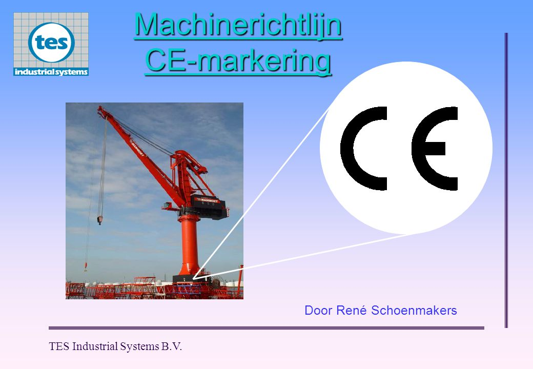 TES Industrial Systems B.V. Machinerichtlijn CE-markering Door René Schoenmakers