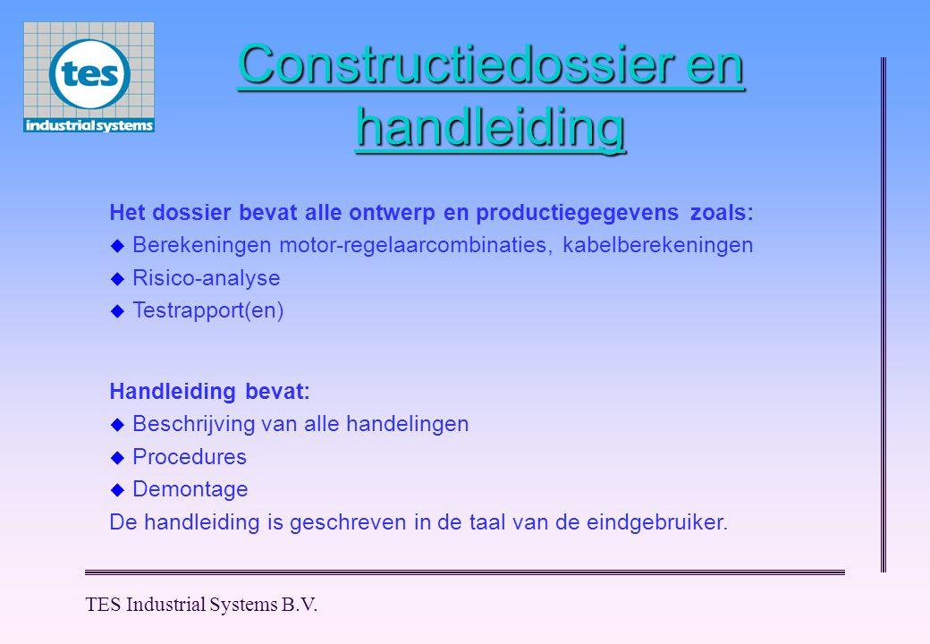TES Industrial Systems B.V. Constructiedossier en handleiding Handleiding bevat:  Beschrijving van alle handelingen  Procedures  Demontage De handl