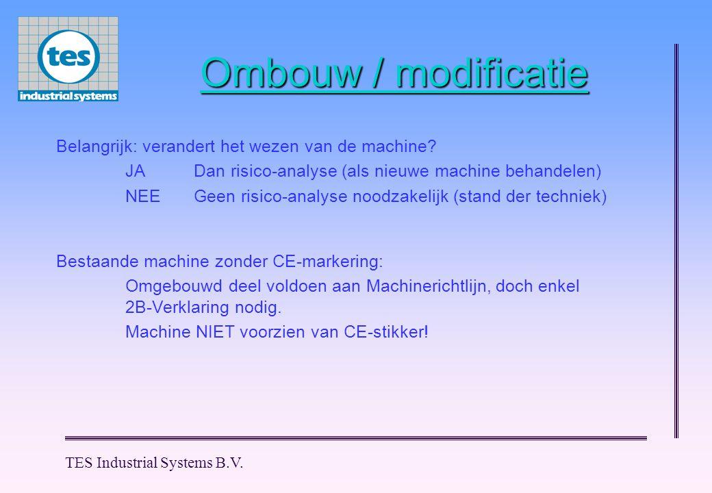 TES Industrial Systems B.V. Ombouw / modificatie Bestaande machine zonder CE-markering: Omgebouwd deel voldoen aan Machinerichtlijn, doch enkel 2B-Ver