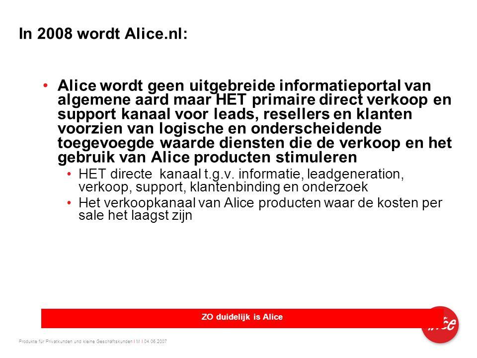 Produkte für Privatkunden und kleine Geschäftskunden I M I 04.06.2007 In 2008 wordt Alice.nl: •Alice wordt geen uitgebreide informatieportal van algem