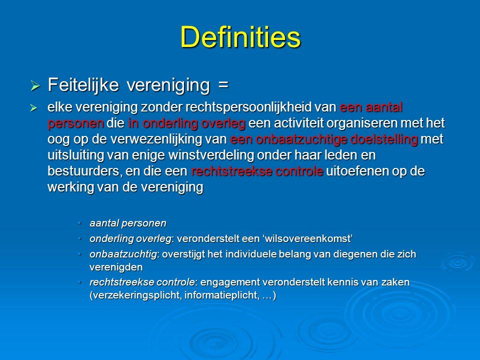 Definities  Feitelijke vereniging =  elke vereniging zonder rechtspersoonlijkheid van een aantal personen die in onderling overleg een activiteit or
