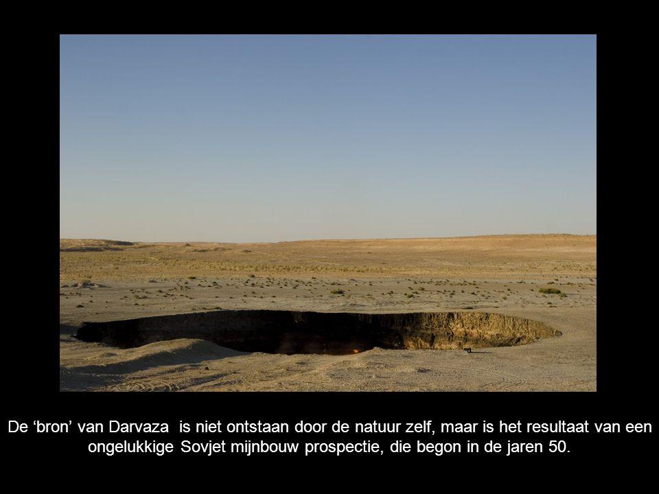 De 'bron' van Darvaza is niet ontstaan door de natuur zelf, maar is het resultaat van een ongelukkige Sovjet mijnbouw prospectie, die begon in de jare