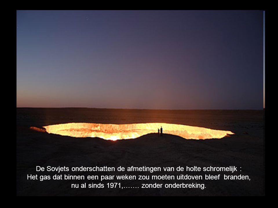 De Sovjets onderschatten de afmetingen van de holte schromelijk : Het gas dat binnen een paar weken zou moeten uitdoven bleef branden, nu al sinds 197