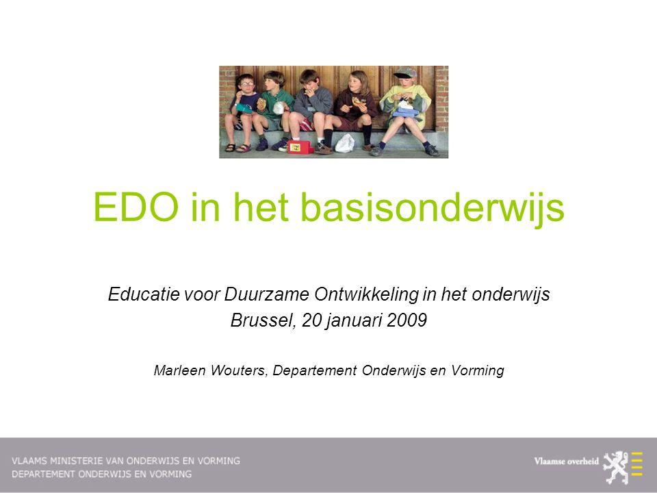 EDO in het basisonderwijs Educatie voor Duurzame Ontwikkeling in het onderwijs Brussel, 20 januari 2009 Marleen Wouters, Departement Onderwijs en Vorm
