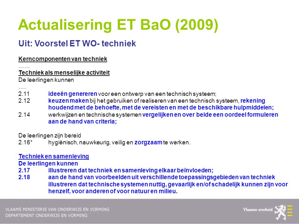 Uit: Voorstel ET WO- techniek Kerncomponenten van techniek …… Techniek als menselijke activiteit De leerlingen kunnen …. 2.11ideeën genereren voor een