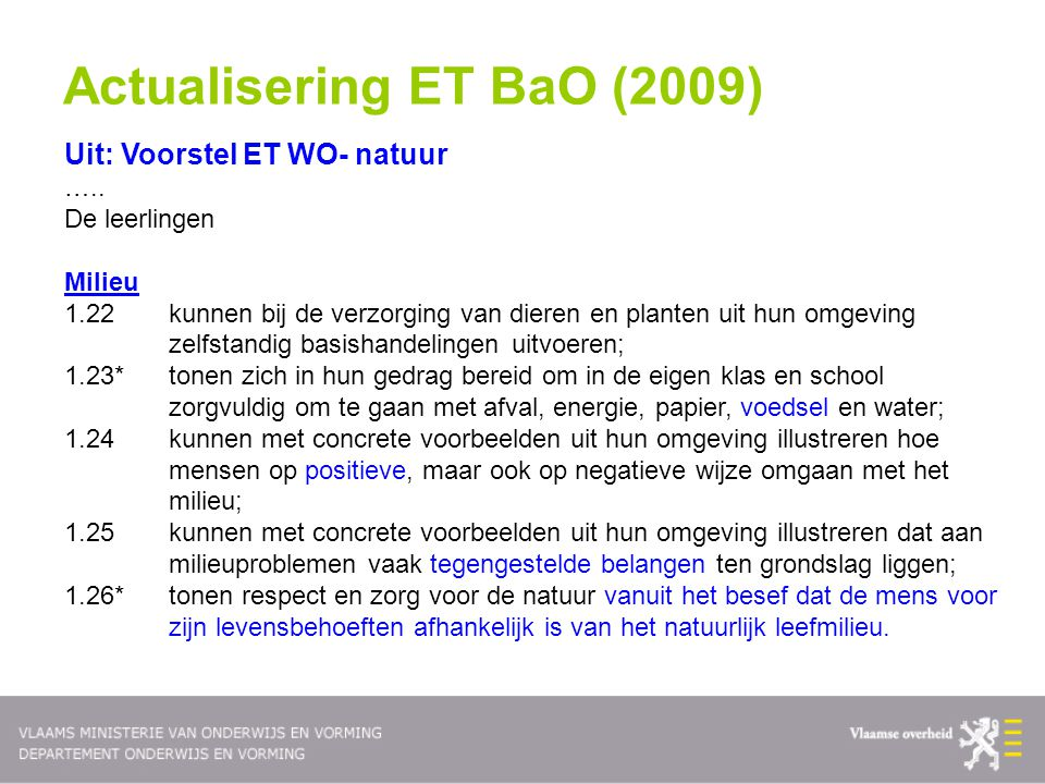 Uit: Voorstel ET WO- natuur ….. De leerlingen Milieu 1.22kunnen bij de verzorging van dieren en planten uit hun omgeving zelfstandig basishandelingen