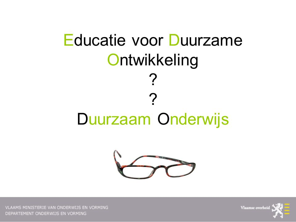 Educatie voor Duurzame Ontwikkeling ? ? Duurzaam Onderwijs