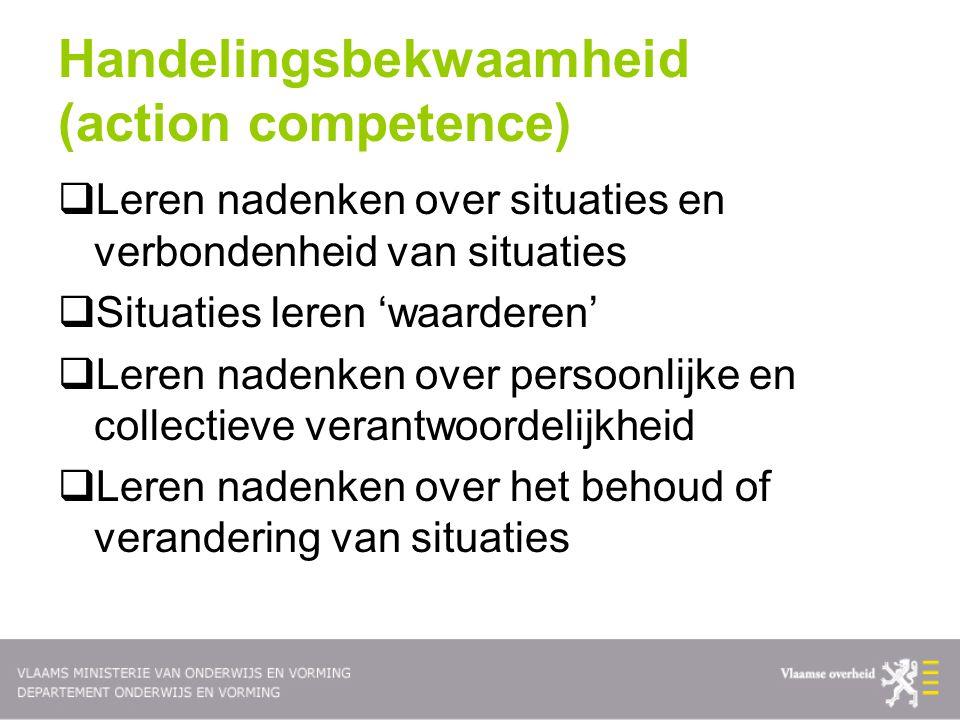 Handelingsbekwaamheid (action competence)  Leren nadenken over situaties en verbondenheid van situaties  Situaties leren 'waarderen'  Leren nadenken over persoonlijke en collectieve verantwoordelijkheid  Leren nadenken over het behoud of verandering van situaties