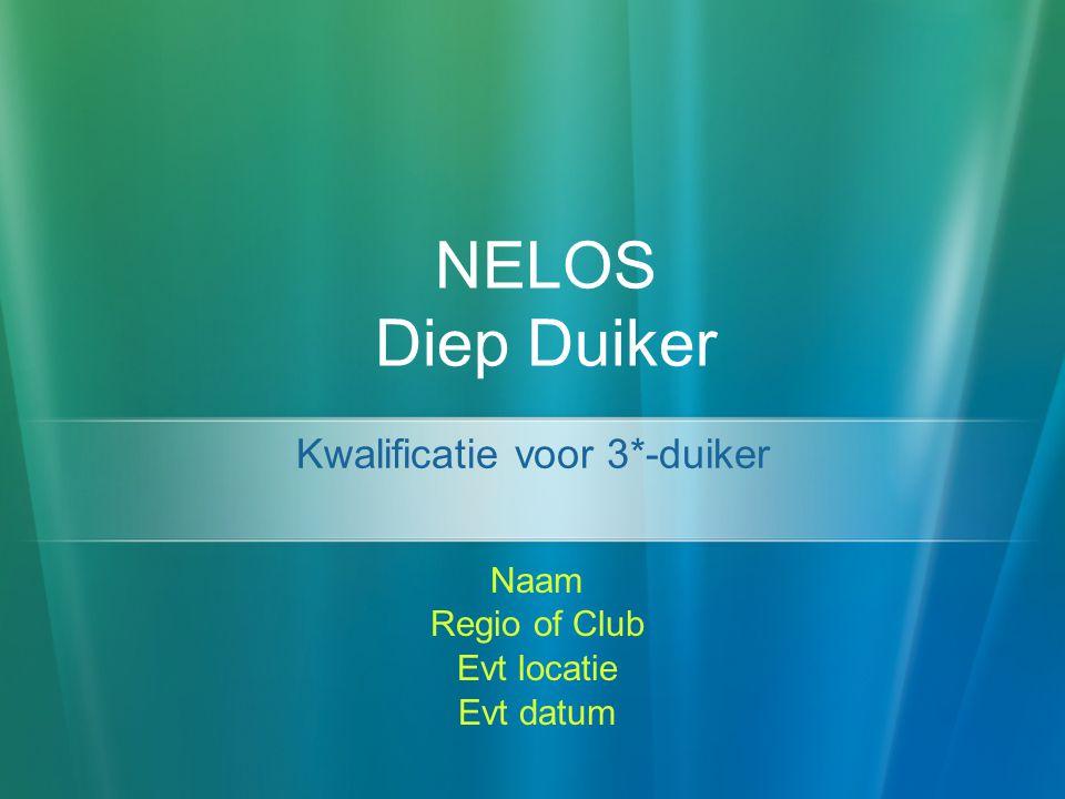NELOS Diep Duiker Naam Regio of Club Evt locatie Evt datum Kwalificatie voor 3*-duiker