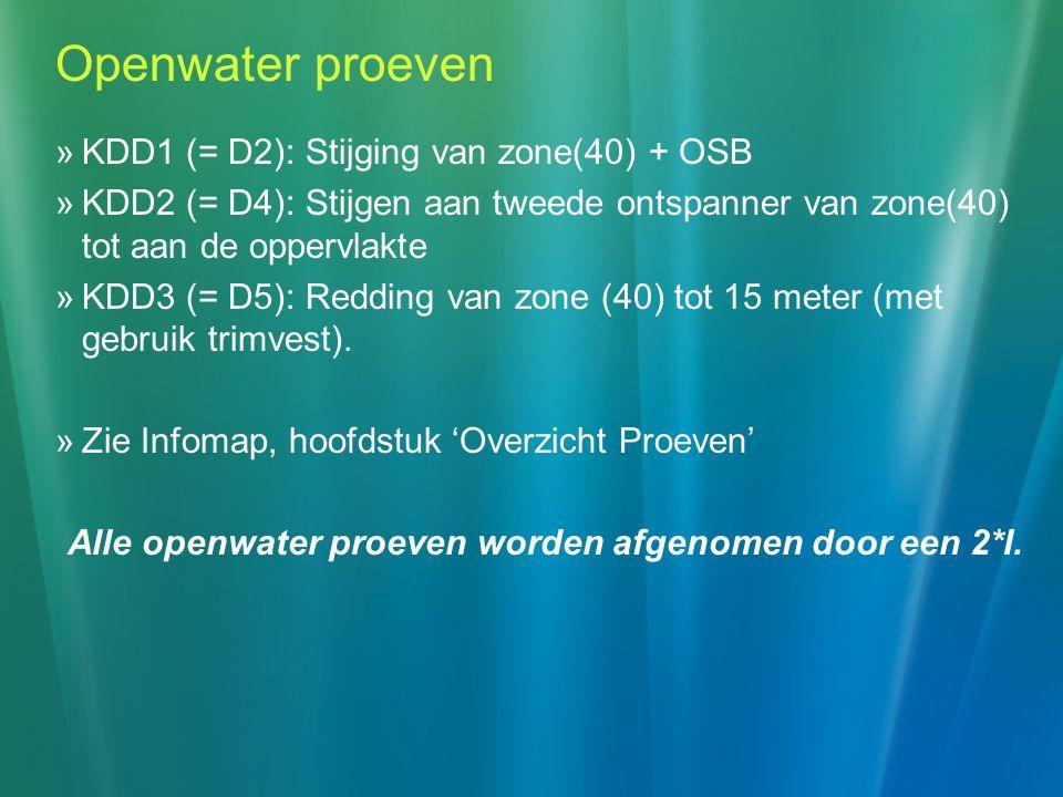 Openwater proeven  KDD1 (= D2): Stijging van zone(40) + OSB  KDD2 (= D4): Stijgen aan tweede ontspanner van zone(40) tot aan de oppervlakte  KDD3 (= D5): Redding van zone (40) tot 15 meter (met gebruik trimvest).