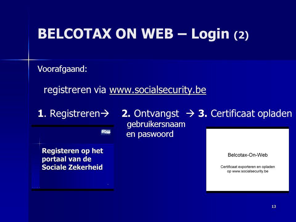 13 BELCOTAX ON WEB – Login (2) Voorafgaand: registreren via www.socialsecurity.bewww.socialsecurity.be 1. Registreren  2. Ontvangst  3. Certificaat