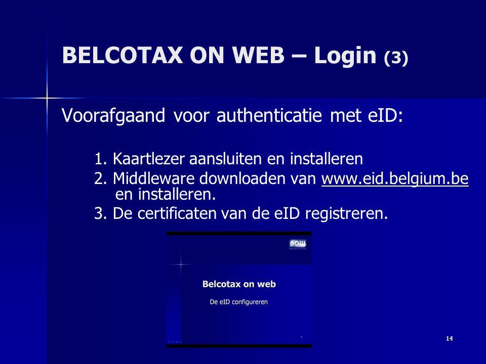 14 BELCOTAX ON WEB – Login (3) Voorafgaand voor authenticatie met eID: 1. Kaartlezer aansluiten en installeren 2. Middleware downloaden van www.eid.be