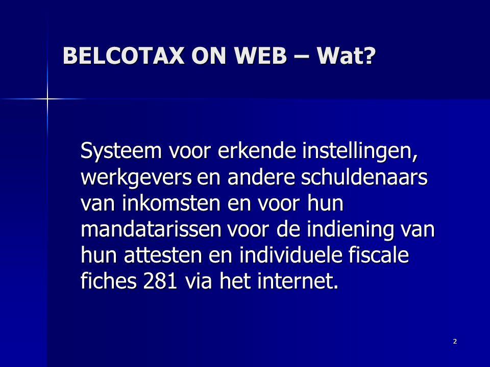 2 BELCOTAX ON WEB – Wat? Systeem voor erkende instellingen, werkgevers en andere schuldenaars van inkomsten en voor hun mandatarissen voor de indienin
