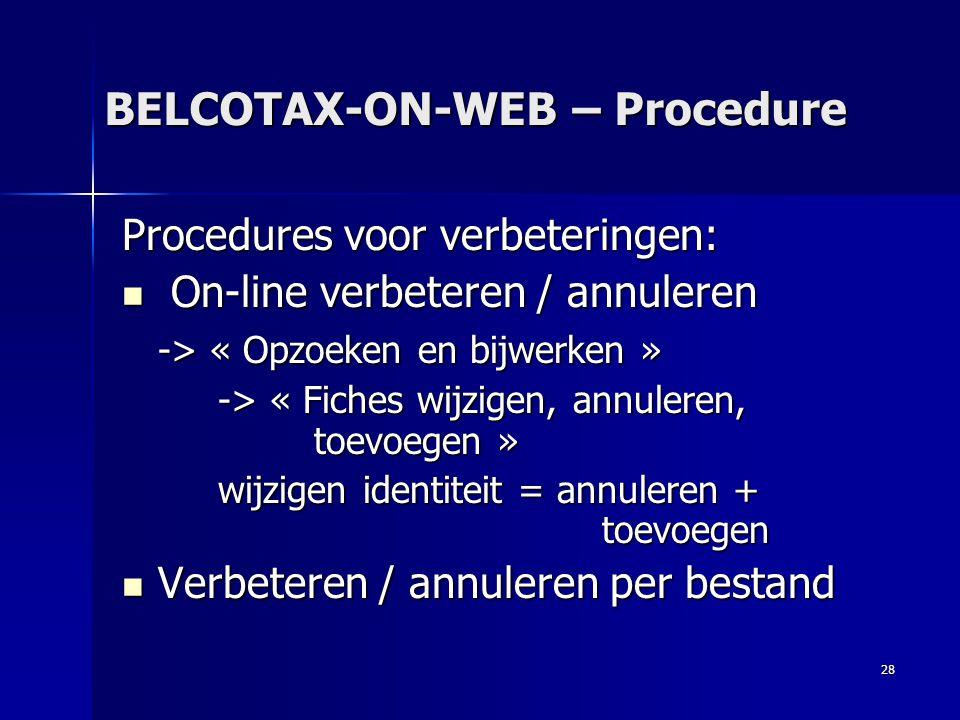 28 BELCOTAX-ON-WEB – Procedure Procedures voor verbeteringen:  On-line verbeteren / annuleren -> « Opzoeken en bijwerken » -> « Fiches wijzigen, annu