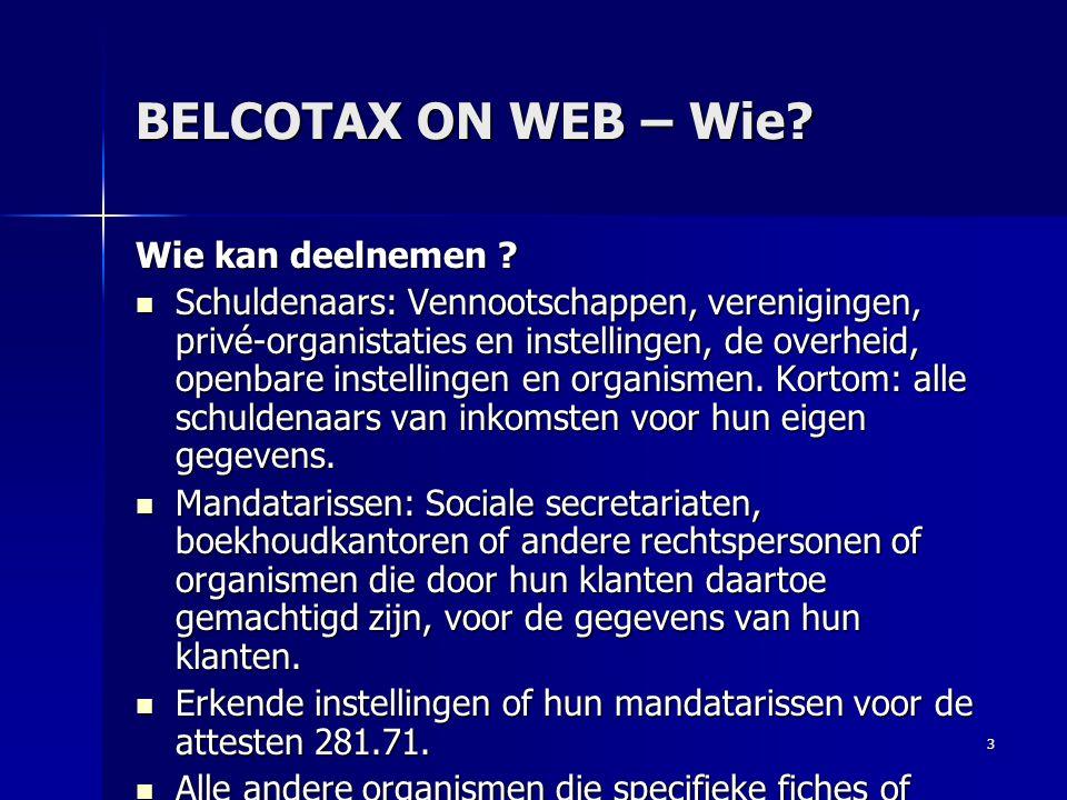 3 BELCOTAX ON WEB – Wie? Wie kan deelnemen ?  Schuldenaars: Vennootschappen, verenigingen, privé-organistaties en instellingen, de overheid, openbare