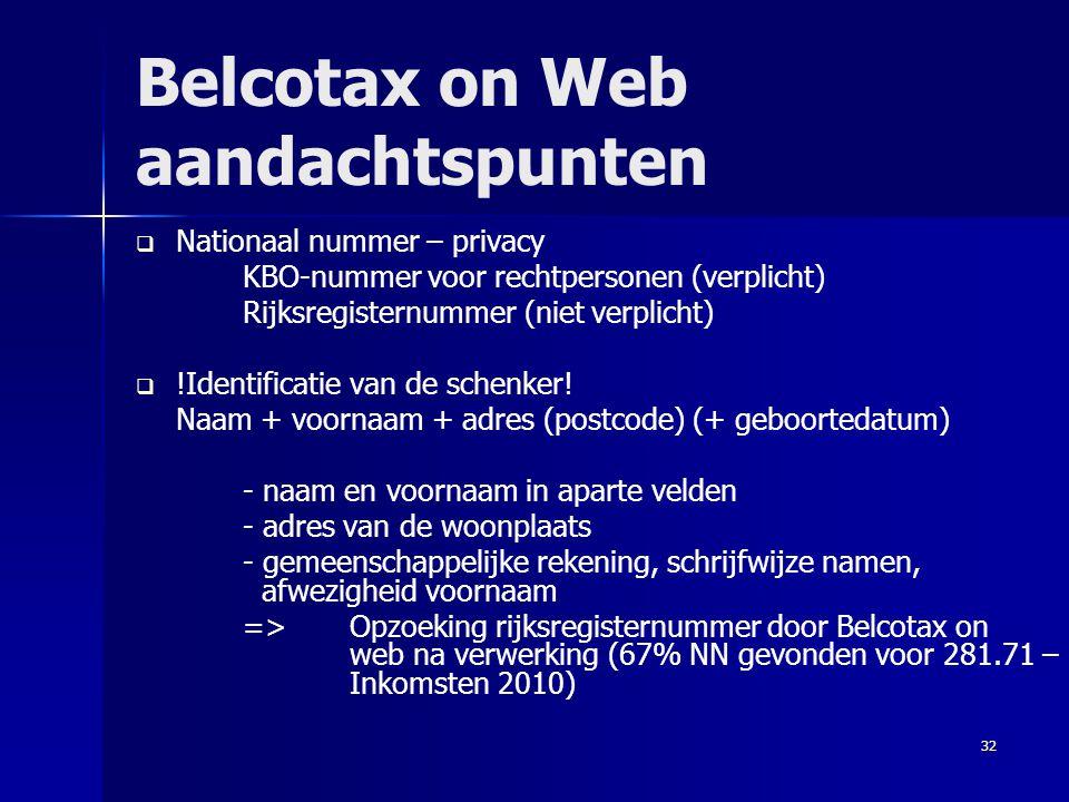 32 Belcotax on Web aandachtspunten   Nationaal nummer – privacy KBO-nummer voor rechtpersonen (verplicht) Rijksregisternummer (niet verplicht)   !