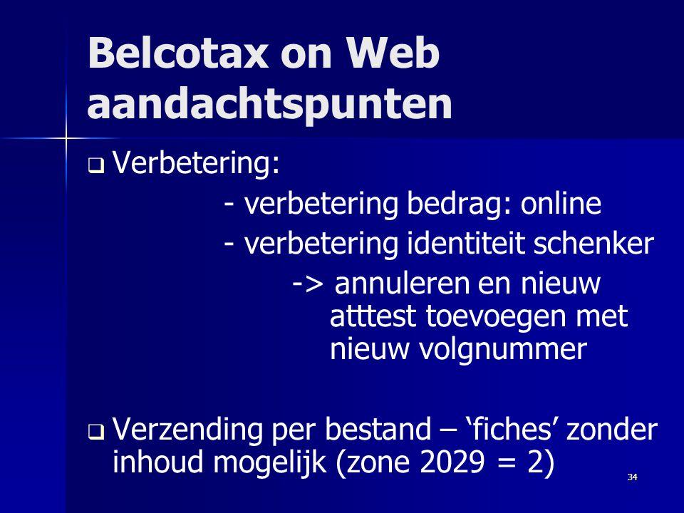 34 Belcotax on Web aandachtspunten   Verbetering: - verbetering bedrag: online - verbetering identiteit schenker -> annuleren en nieuw atttest toevo
