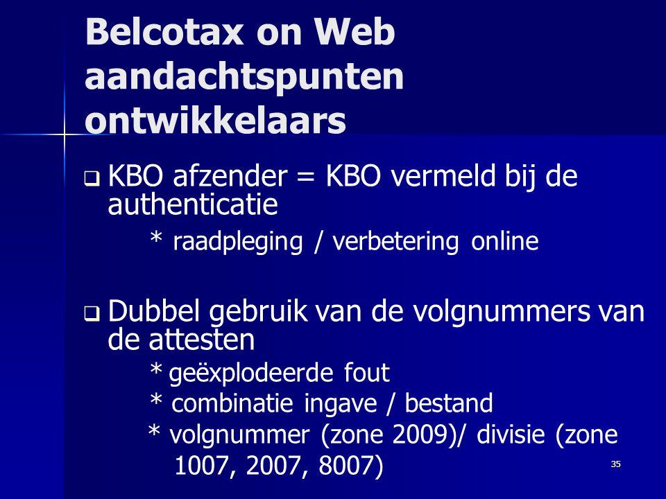 35 Belcotax on Web aandachtspunten ontwikkelaars   KBO afzender = KBO vermeld bij de authenticatie * raadpleging / verbetering online   Dubbel geb