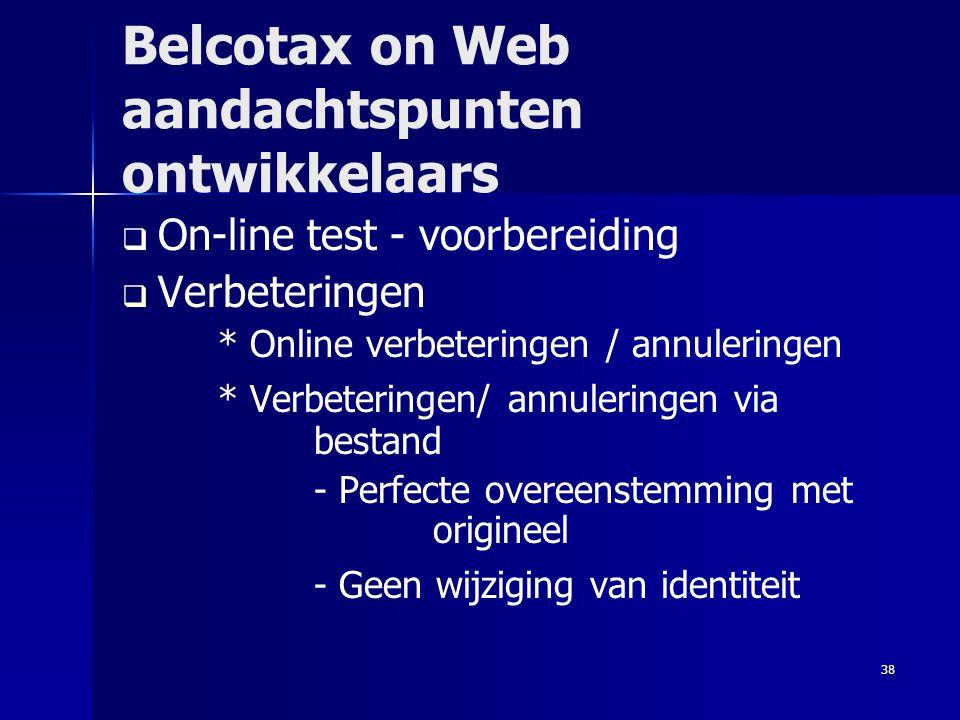 38 Belcotax on Web aandachtspunten ontwikkelaars   On-line test - voorbereiding   Verbeteringen * Online verbeteringen / annuleringen * Verbeterin