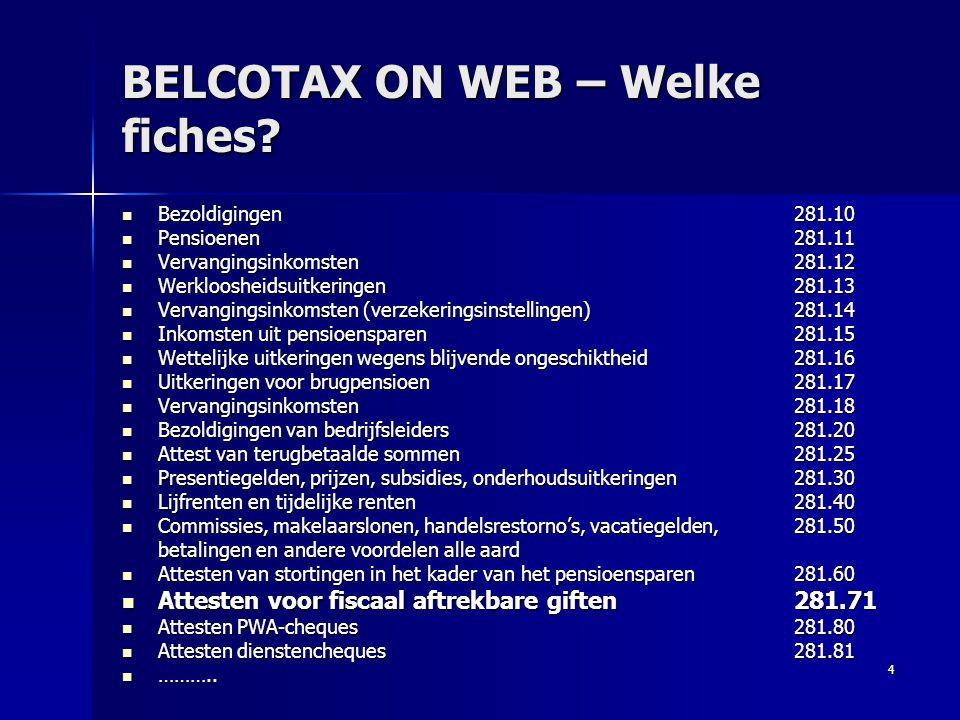 4 BELCOTAX ON WEB – Welke fiches?  Bezoldigingen281.10  Pensioenen281.11  Vervangingsinkomsten281.12  Werkloosheidsuitkeringen281.13  Vervangings