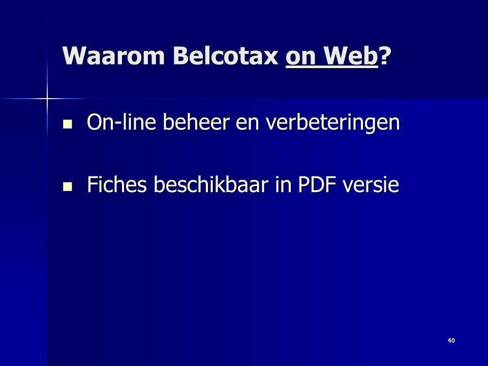 40  On-line beheer en verbeteringen  Fiches beschikbaar in PDF versie Waarom Belcotax on Web?