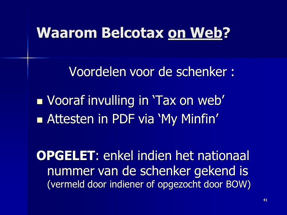 41 Waarom Belcotax on Web? Voordelen voor de schenker :  Vooraf invulling in 'Tax on web'  Attesten in PDF via 'My Minfin' OPGELET: enkel indien het