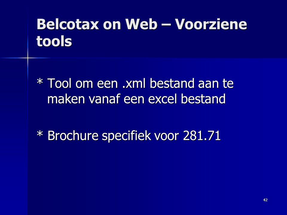 42 Belcotax on Web – Voorziene tools * Tool om een.xml bestand aan te maken vanaf een excel bestand * Brochure specifiek voor 281.71
