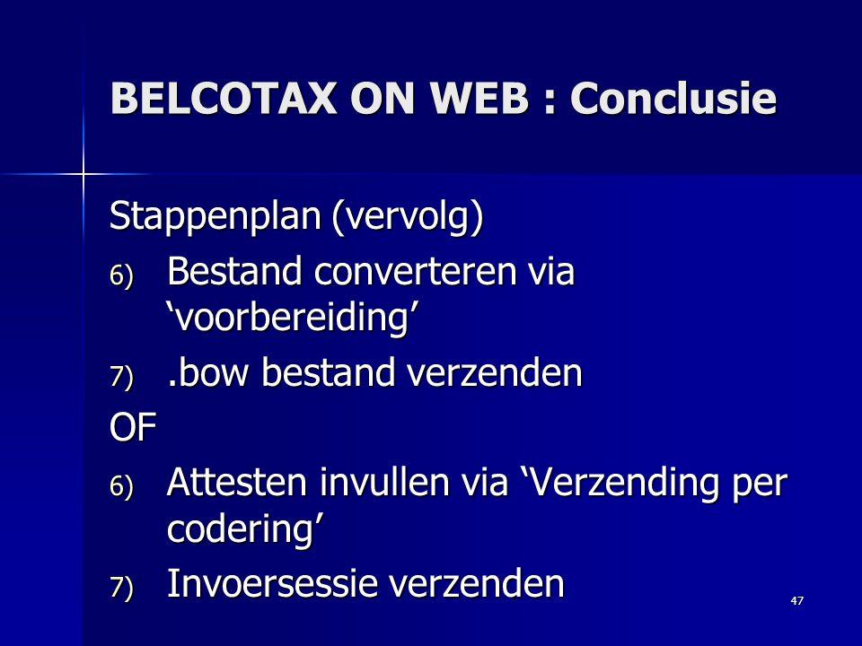 47 BELCOTAX ON WEB : Conclusie Stappenplan (vervolg) 6) Bestand converteren via 'voorbereiding' 7).bow bestand verzenden OF 6) Attesten invullen via '