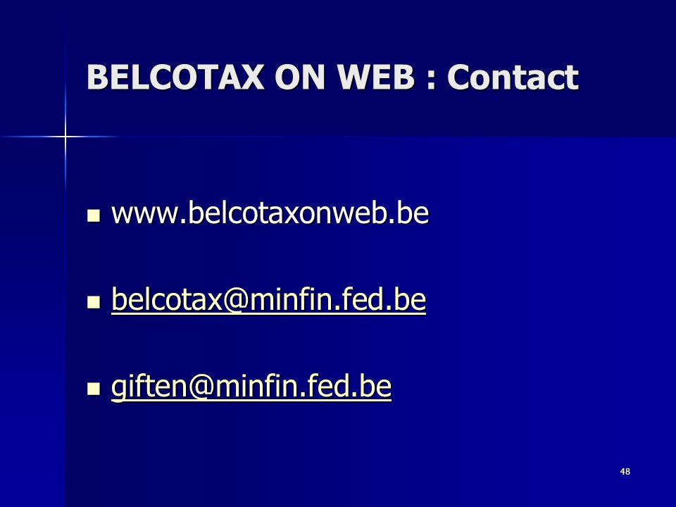 48 BELCOTAX ON WEB : Contact  www.belcotaxonweb.be  belcotax@minfin.fed.be belcotax@minfin.fed.be  giften@minfin.fed.be giften@minfin.fed.be