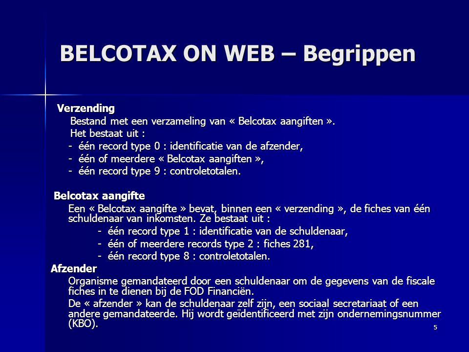 5 BELCOTAX ON WEB – Begrippen Verzending Verzending Bestand met een verzameling van « Belcotax aangiften ». Bestand met een verzameling van « Belcotax