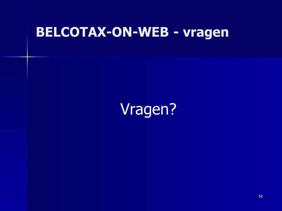 51 BELCOTAX-ON-WEB - vragen Vragen?
