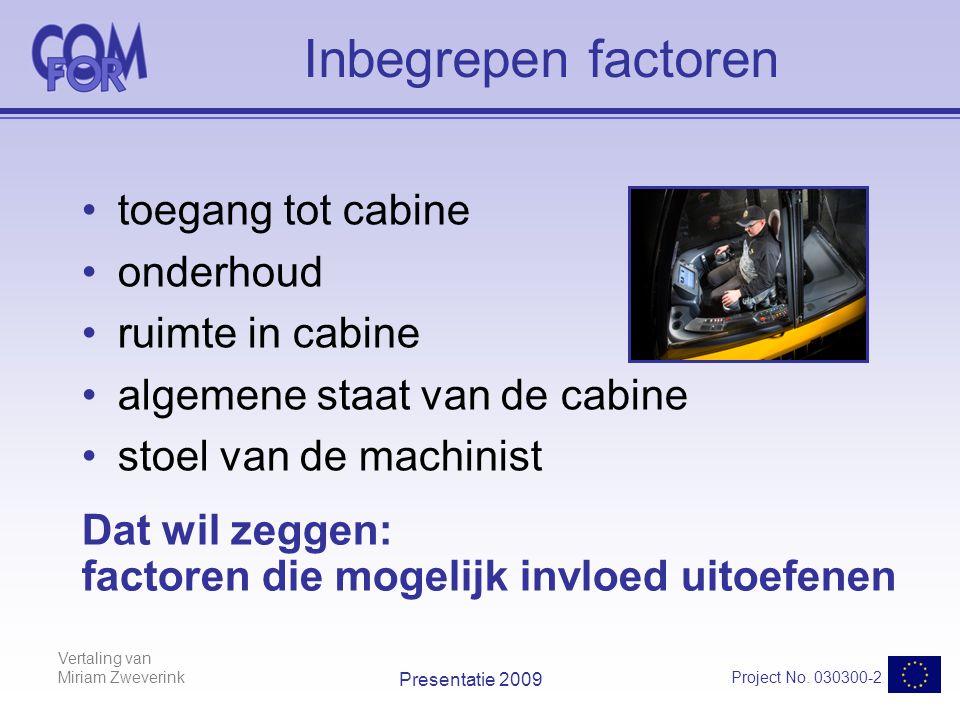 Project No. 030300-2 Vertaling van Miriam Zweverink Presentatie 2009 Inbegrepen factoren •toegang tot cabine •onderhoud •ruimte in cabine •algemene st
