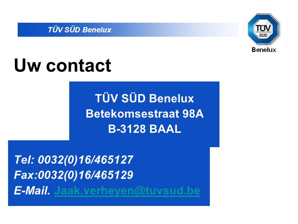 TÜV SÜD Benelux Uw contact TÜV SÜD Benelux Betekomsestraat 98A B-3128 BAAL Tel: 0032(0)16/465127 Fax:0032(0)16/465129 E-Mail. Jaak.verheyen@tuvsud.beJ