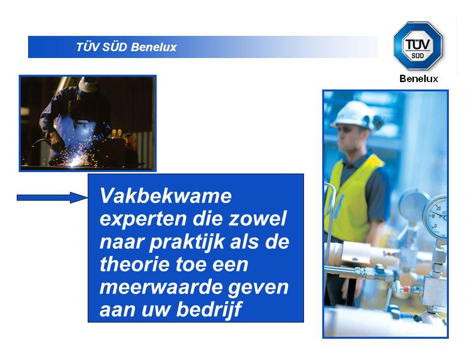 TÜV SÜD Benelux Vakbekwame experten die zowel naar praktijk als de theorie toe een meerwaarde geven aan uw bedrijf