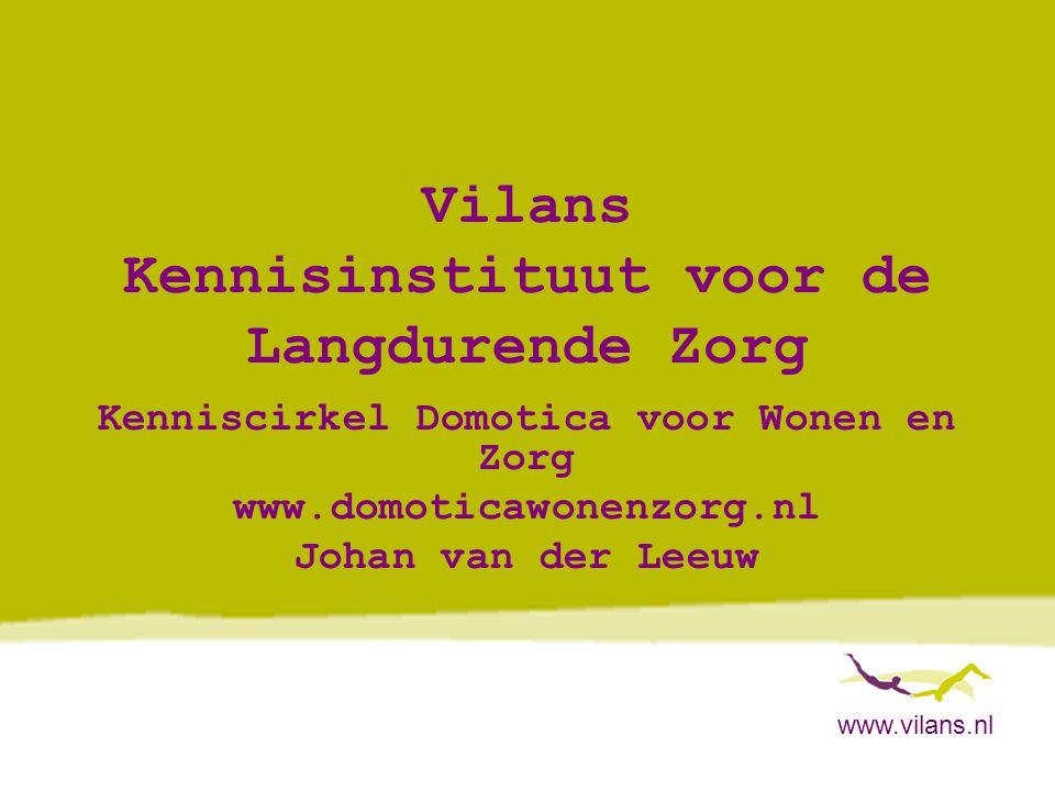 www.vilans.nl Domotica voor thuiswonende dementerenden •Tunstall Lifestyle Monitoring en Caring Home -> ondersteuning diagnose en later behandel- en zorgproces door informatie over dagelijks levenspatroon en veranderingen hierin -> vooral bij alleenwonenden, als er geen partner is als informatiebron