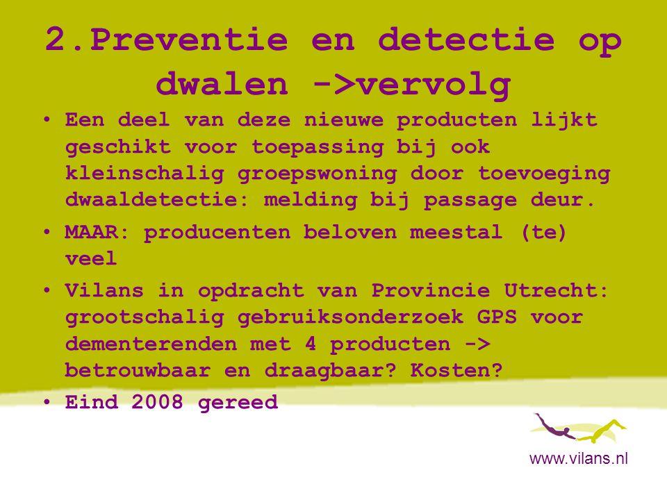 www.vilans.nl 2.Preventie en detectie op dwalen ->vervolg •Een deel van deze nieuwe producten lijkt geschikt voor toepassing bij ook kleinschalig groe