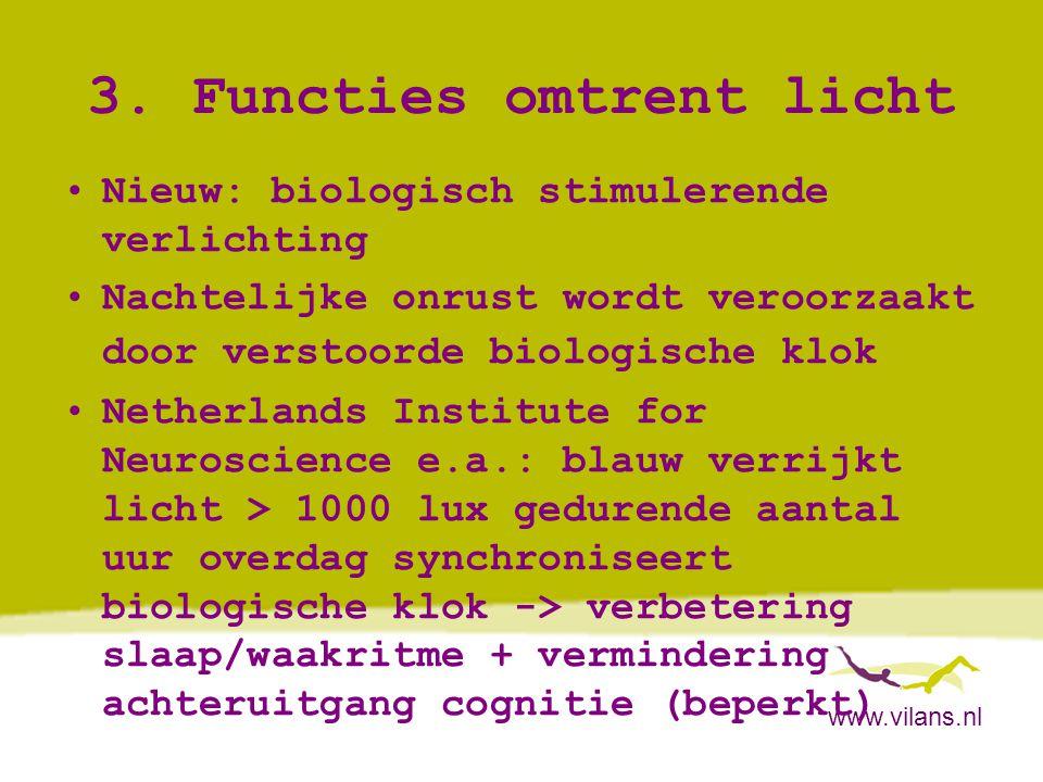 www.vilans.nl 3. Functies omtrent licht •Nieuw: biologisch stimulerende verlichting •Nachtelijke onrust wordt veroorzaakt door verstoorde biologische