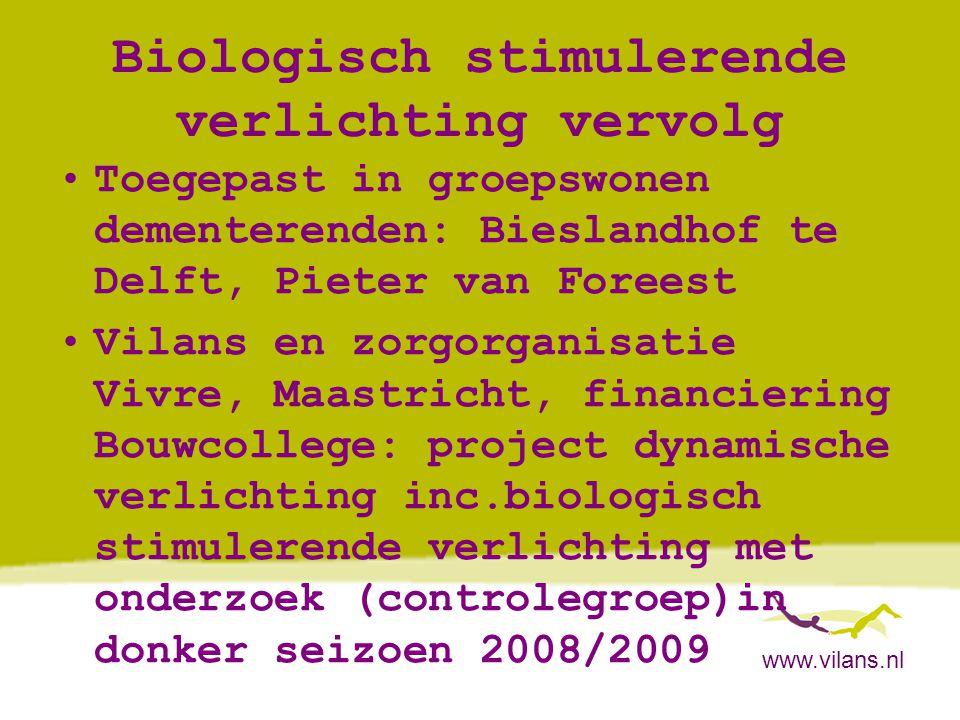 www.vilans.nl Biologisch stimulerende verlichting vervolg •Toegepast in groepswonen dementerenden: Bieslandhof te Delft, Pieter van Foreest •Vilans en