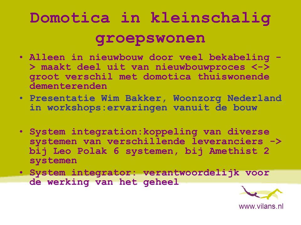 www.vilans.nl Domotica in kleinschalig groepswonen •Alleen in nieuwbouw door veel bekabeling - > maakt deel uit van nieuwbouwproces groot verschil met