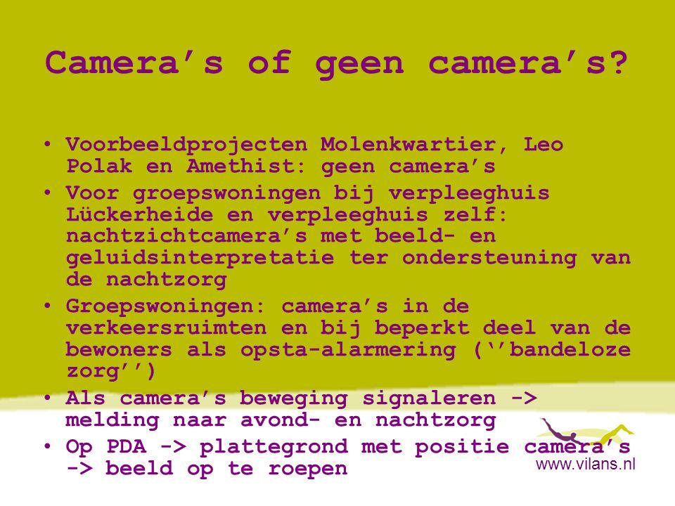 www.vilans.nl Camera's of geen camera's? •Voorbeeldprojecten Molenkwartier, Leo Polak en Amethist: geen camera's •Voor groepswoningen bij verpleeghuis