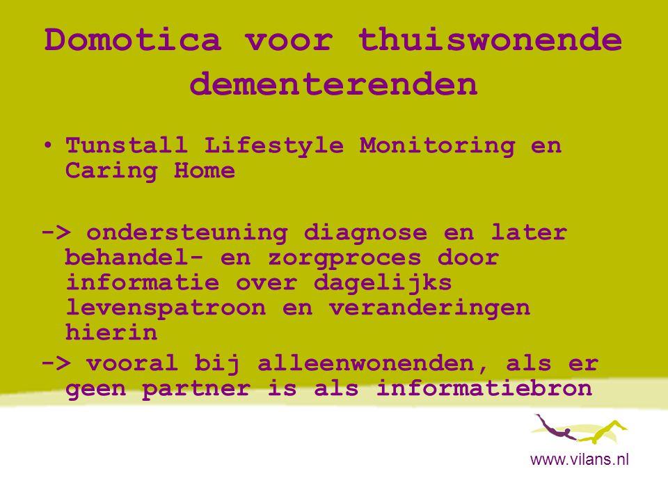 www.vilans.nl Domotica voor thuiswonende dementerenden •Tunstall Lifestyle Monitoring en Caring Home -> ondersteuning diagnose en later behandel- en z