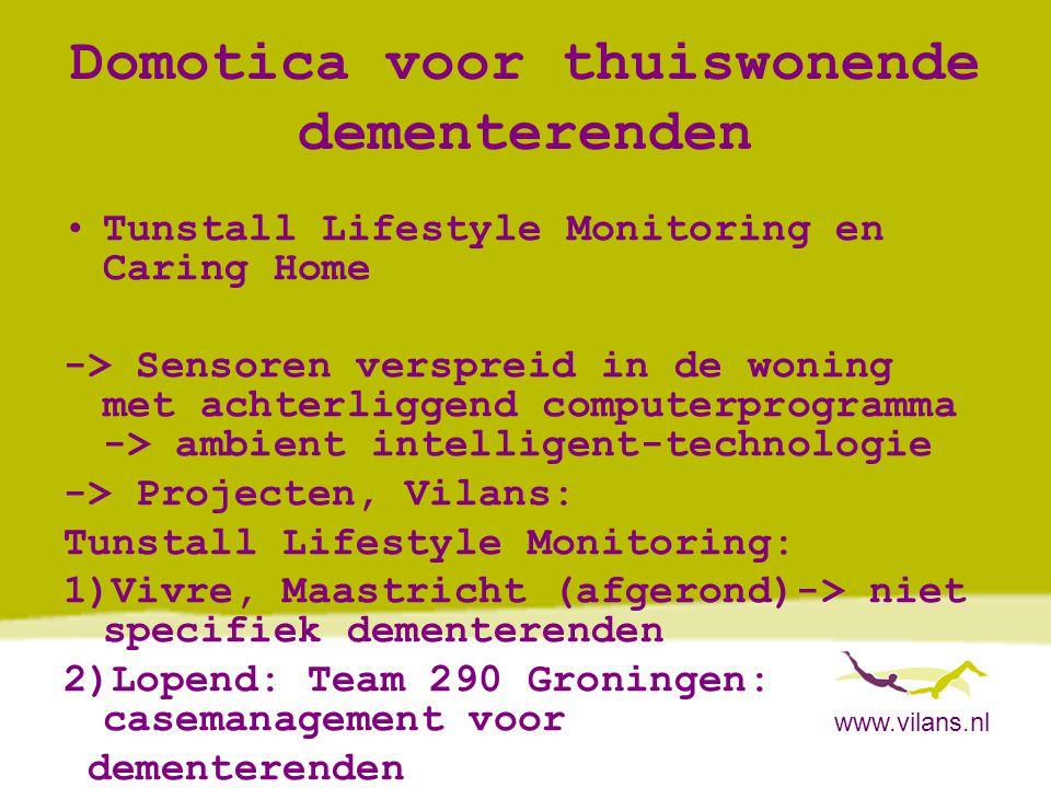 www.vilans.nl Domotica voor thuiswonende dementerenden •Tunstall Lifestyle Monitoring en Caring Home -> Sensoren verspreid in de woning met achterligg