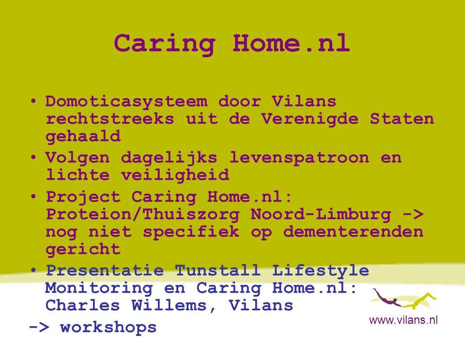 www.vilans.nl Caring Home.nl •Domoticasysteem door Vilans rechtstreeks uit de Verenigde Staten gehaald •Volgen dagelijks levenspatroon en lichte veili