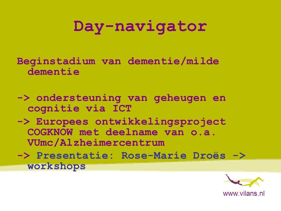 www.vilans.nl Day-navigator Beginstadium van dementie/milde dementie -> ondersteuning van geheugen en cognitie via ICT -> Europees ontwikkelingsprojec