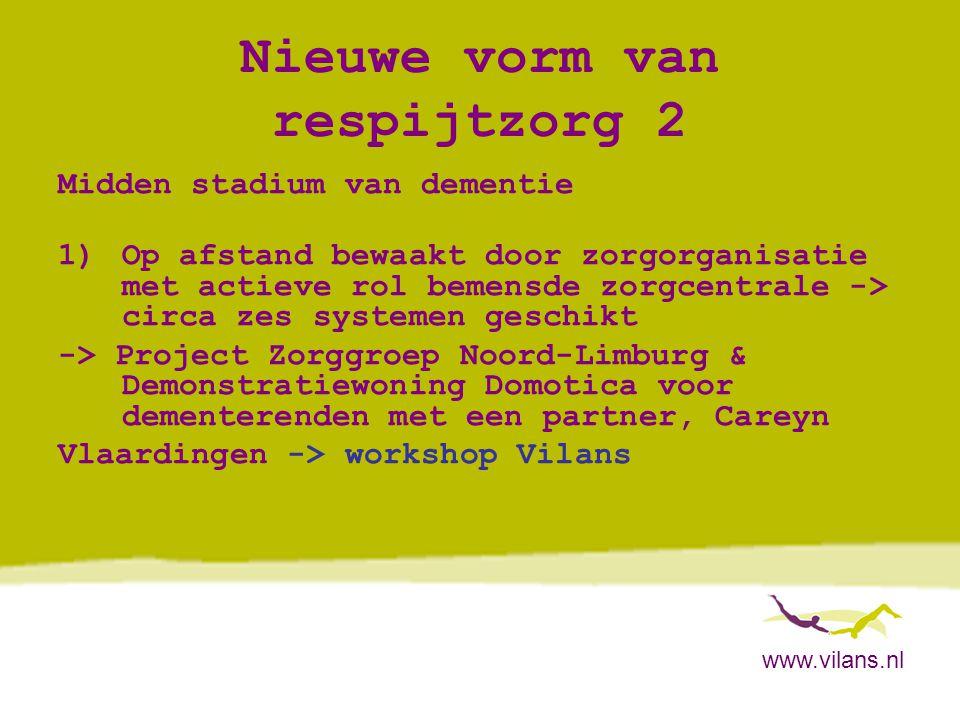 www.vilans.nl Nieuwe vorm van respijtzorg 2 Midden stadium van dementie 1)Op afstand bewaakt door zorgorganisatie met actieve rol bemensde zorgcentral
