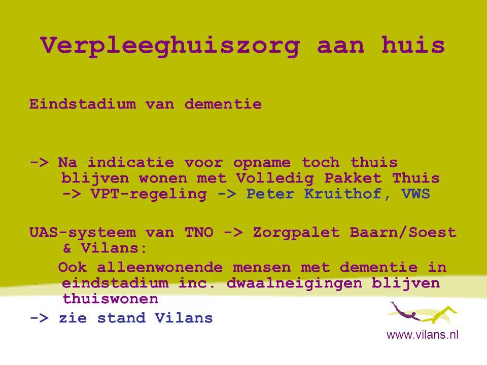 www.vilans.nl Verpleeghuiszorg aan huis Eindstadium van dementie -> Na indicatie voor opname toch thuis blijven wonen met Volledig Pakket Thuis -> VPT